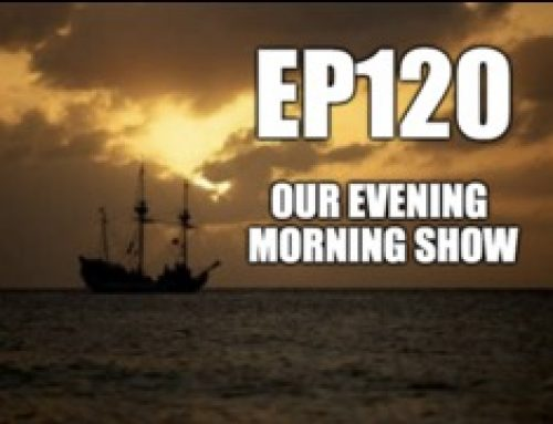 Ep120: Our Evening Morning Show