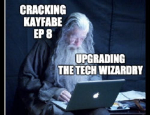 Cracking Kayfabe Ep8: Upgrading The Tech Wizardry