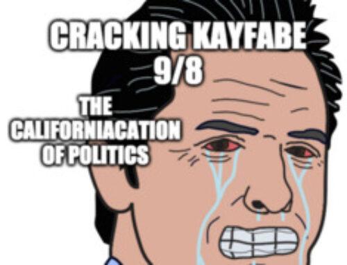 Cracking Kayfabe 9/8: The Californiacation of Politics